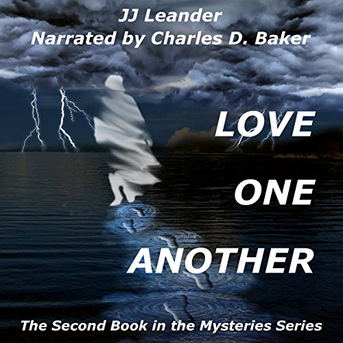 Love One Another     The Mysteries Series, Book 2              By:                                                                                                                                 JJ Leander                               Narrated by:                                                                                                                                 Charles D. Baker                      Length: 2 hrs and 47 mins     Not rated yet     Overall 0.0
