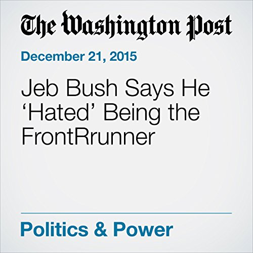 Jeb Bush Says He 'Hated' Being the FrontRrunner cover art