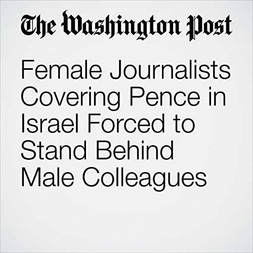 Female Journalists Covering Pence in Israel Forced to Stand Behind Male Colleagues copertina