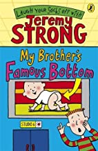 My Brother's Famous Bottom by Jeremy Strong (4-Jan-2007) Paperback