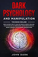 Dark Psychology and Manipulation: This Book Include: Mind Hacking, How to Analyze People, Empath Healing, The Psychology of Persuasion, Human Behavior 101, Neuro Linguistic Programming, Brainwashing.