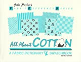 All About Cotton: A Fabric Dictionary & Swatchbook (Fabric Reference Ser.; Vol. 2) (Fabric Reference Series)