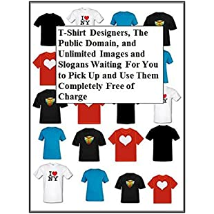 T-Shirt Designers, The Public Domain, and Unlimited Images and Slogans Waiting For You to Pick Up and Use Them Completely Free of Charge
