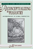Reconceptualizing The Peasantry: Anthropology In Global Perspective (Critical Essays in Anthropology Series)