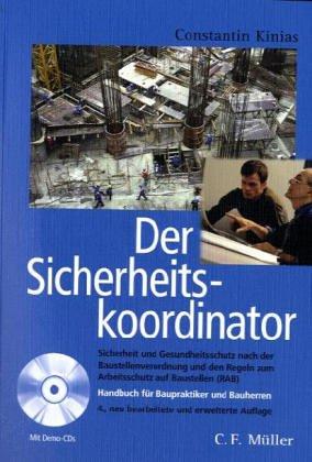 Der Sicherheitskoordinator: Handbuch für Baupraktiker und Bauherren - Sicherheit und Gesundheitsschutz nach der Baustellenverordnung
