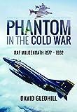 Gledhill, D: Phantom in the Cold War: RAF Wildenrath 1977 - 1992 - David Gledhill