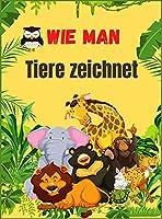 Wie man Tiere zeichnet: Niedliches Tierbuch fuer Kinder - Fuer Kleinkinder, Vorschulkinder, Jungen & Maedchen im Alter von 2-4 - 4-8 - 8-12