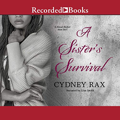 A Sister's Survival                   By:                                                                                                                                 Cydney Rax                               Narrated by:                                                                                                                                 Lisa Smith                      Length: 10 hrs and 10 mins     25 ratings     Overall 3.7