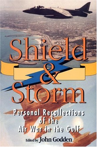 Shield and Storm: Personal Recollections of the Air War in the Gulf