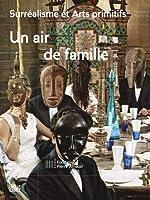 Surréalisme et Arts Primitifs Un Air de Famille /Français de Valentine Plisnier