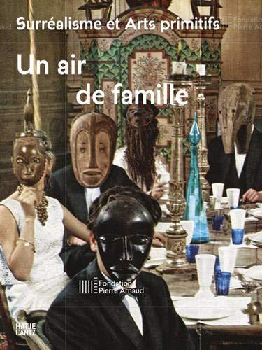 Surréalisme et Arts Primitifs Un Air de Famille /Français