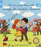 Il mio primo libro delle danze nella musica classica. Ediz. a colori