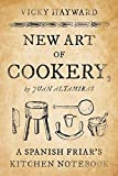 New Art of Cookery: A Spanish Friar's Kitchen Notebook by Juan Altamiras