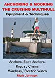 Anchoring & Mooring the Cruising Multihull: Equipment/Techniques: Anchors, Boat...