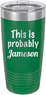 This is Probably Jameson - Engraved Tumbler Wine Mug Cup Unique Funny Birthday Gift Graduation Gifts for Women and Men Jameson Coke Whiskey drinking Probably Hilarious (20 Ring, Green)