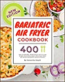 Bariatric Air Fryer Cookbook: 400 HEALTHY RECIPES, EFFORTLESS & TASTY to Lose Weight  Quick & Easy Guide + Nutritional Values and Portions Designed for Bariatric Patients