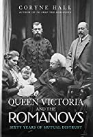 Queen Victoria and the Romanovs: Sixty Years of Mutual Distrust