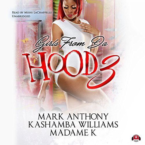 Girls from da Hood, Book 3                   By:                                                                                                                                 Mark Anthony,                                                                                        KaShamba Williams,                                                                                        Buck 50 Productions - producer,                   and others                          Narrated by:                                                                                                                                 Mishi LaChappelle                      Length: 7 hrs and 14 mins     49 ratings     Overall 3.7