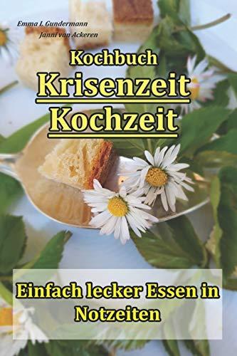 Kochbuch Krisenzeit Kochzeit: Einfach lecker Essen in Notzeiten