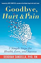 Goodbye, Hurt & Pain: 7 Simple Steps for Health, Love, and Success (Emotional..