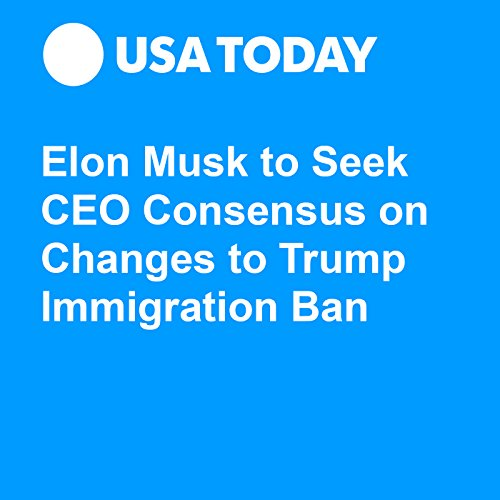 Elon Musk to Seek CEO Consensus on Changes to Trump Immigration Ban audiobook cover art