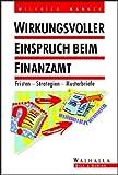 Wirkungsvoller Einspruch beim Finanzamt: Fristen - Strategien - Musterbriefe - Wilfried Mannek