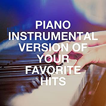 Piano Instrumental Version of Your Favorite Hits