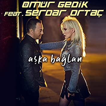 Aşka Bağlan (feat. Serdar Ortaç)