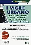 Il vigile urbano. Corso per agenti e ufficiali della polizia locale (municipale e provinciale)