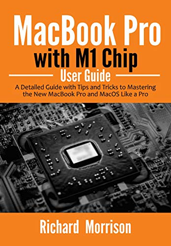 MacBook Pro with M1 Chip User Guide: A Detailed Guide with Tips and Tricks to Mastering the New MacBook Pro and macOS Like a Pro (English Edition)