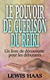 Le pouvoir de guérison du Reiki - Un livre de découverte pour les débutants (French Edition)