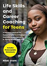 Life Skills and Career Coaching for Teens: A Practical Manual for Supporting School Engagement, Aspirations and Success in Young People aged 11–18