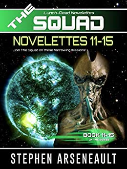 THE SQUAD 11-15: (Novelettes 11-15) (THE SQUAD Series Book 3) by [Stephen Arseneault]