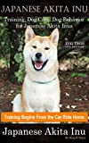 Japanese Akita Inu Training, Dog Care, Dog Behavior, for Japanese Akita Inus By D!G THIS DOG Training, Training Begins From the Car Ride Home, Japanese Akita Inu (English Edition)