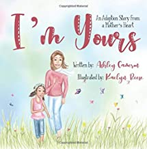 I'm Yours: An adoption story from a mother's heart (CareFully Crafted Children's Books) (Volume 1)