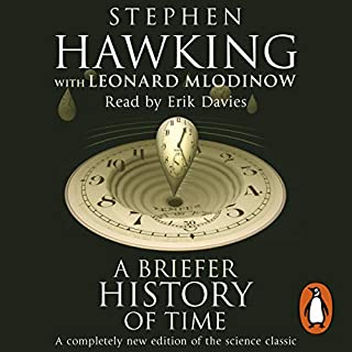 A Briefer History of Time                   Written by:                                                                                                                                 Stephen Hawking                               Narrated by:                                                                                                                                 Erik Davies                      Length: 4 hrs and 20 mins     1 rating     Overall 5.0