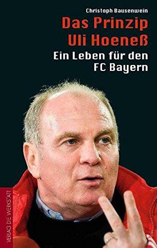 Das Prinzip Uli Hoeneß: Ein Leben für den FC Bayern