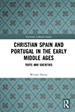 Christian Spain and Portugal in the Early Middle Ages: Texts and Societies (Variorum Collected Studies Book 1084)
