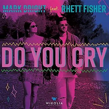 Do You Cry (feat. Rhett Fisher)