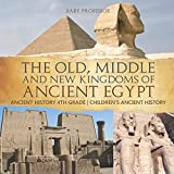 The Old, Middle and New Kingdoms of Ancient Egypt - Ancient History 4th Grade   Children's Ancient History