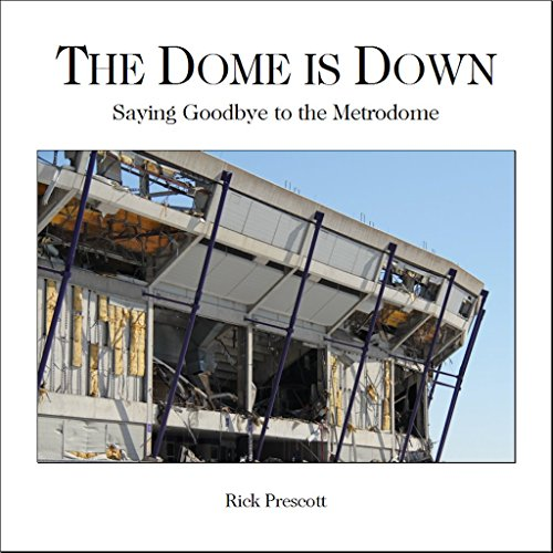The Dome is Down: Saying Goodbye to the Metrodome (English Edition)
