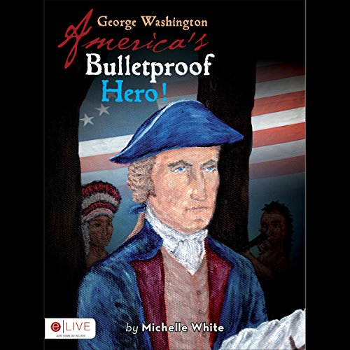 George Washington: America's Bulletproof Hero! audiobook cover art