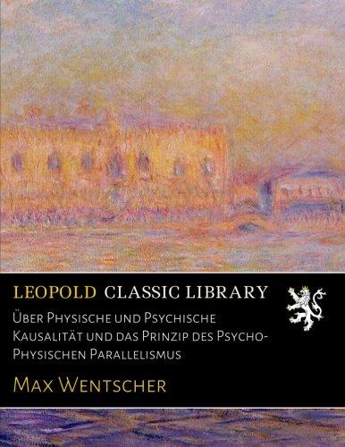 Über Physische und Psychische Kausalität und das Prinzip des Psycho-Physischen Parallelismus