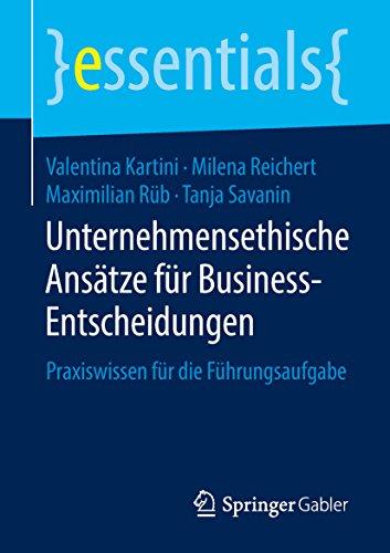 Unternehmensethische Ansätze für Business-Entscheidungen: Praxiswissen für die Führungsaufgabe (essentials) (German Edition)