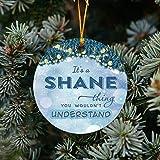Adornos de 7,62 cm para árboles de Navidad divertidos 2020 - I 's a Shane Thing, You Wouldn't Understand - Feliz Navidad decoraciones para el hogar para familia, amigo con nombre Shane
