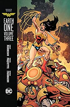 Wonder Woman: Earth One Vol. 3 by [Grant Morrison, Yanick Paquette]