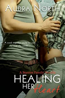 Healing Her Heart (Stanton Family Book 3) by [Audra North]