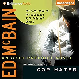 Cop Hater     87th Precinct Series, Book 1              By:                                                                                                                                 Ed McBain                               Narrated by:                                                                                                                                 Dick Hill                      Length: 6 hrs and 31 mins     344 ratings     Overall 3.6