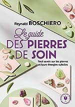 Le guide des pierres de soins de Reynald Georges Boschiero