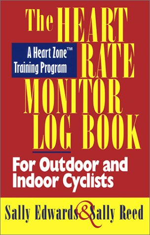 The Heart Rate Monitor Log Book for Outdoor and Indoor Cyclists: A Heart Zone Training Program